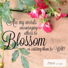 Are my words encouraging others to blossom or causing them to wilt?