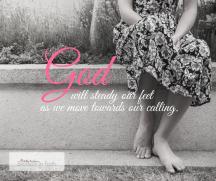 Let God steady your feet as you step out in faith.