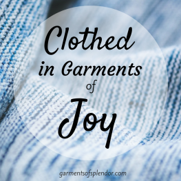 Encouragement to wrap ourselves in the warm garments of love, joy and strength that only God can provide.