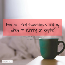 How to find thankfulness and joy when you're running on empty.