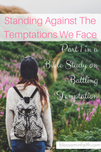 How to stand against the Temptations We Face. Part 1 in a bible study on battling temptation. Includes Downloadable Worksheet.