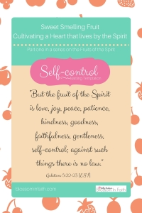 Self-Control: Part one in a series on the Fruits of the Spirit. Galatians 5:22-23