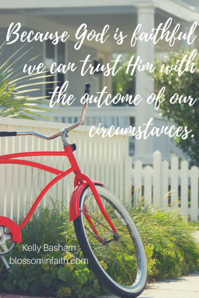 God is faithful and we can trust Him with the outcome of our circumstances.